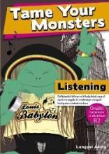 TAME YOUR MONSTERS - LISTENING (B2 ANGOL NYELVVIZSGÁHOZ) - Ekönyv - LENGYEL ANITA