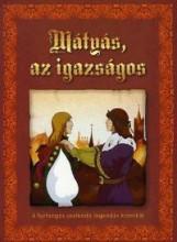 MÁTYÁS, AZ IGAZSÁGOS - A FURFANGOS URALKODÓ LEGENDÁS KRÓNIKÁI - Ekönyv - ALEXANDRA KIADÓ