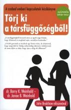 TÖRJ KI A TÁRSFÜGGŐSÉGBŐL! - DVD MELLÉKLETTEL - - Ekönyv - WEINFOLD, K. BARRY DR.-WEINHOLD, B. J.