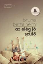Az elég jó szülő - Ekönyv - Bruno Bettelheim