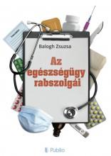 Az egészségügy rabszolgái - Ekönyv - Balogh Zsuzsa