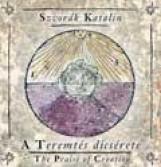 A TEREMTÉS DÍCSÉRETE - THE PRAISE OF CREATION - CD-VEL - Ekönyv - SZVORÁK KATALIN