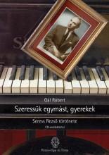 SZERESSÜK EGYMÁST, GYEREKEK - SERESS REZSŐ ÉLETE - CD-MELLÉKLETTEL - - Ekönyv - GÁL RÓBERT