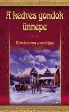 A KEDVES GONDOK ÜNNEPE - KARÁCSONYI ANTOLÓGIA - Ekönyv - LAZI KIADÓ