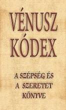 VÉNUSZ KÓDEX - A SZÉPSÉG ÉS A SZERETET KÖNYVE - Ekönyv - KASSÁK KÖNYV- ÉS LAPKIADÓ KFT.