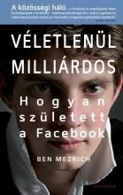 VÉLETLENÜL MILLIÁRDOS - HOGYAN SZÜLETETT A FACEBOOK - Ekönyv - MEZRICH, BEN