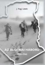 AZ ALGÉRIAI HÁBORÚ 1954-1962 - Ekönyv - J.NAGY LÁSZLÓ