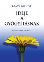 IDEJE A GYÓGYÍTÁSNAK - Ekönyv - BISHOP, BEATA