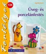 ÜVEG- ÉS PORCELÁNFESTÉS - FORTÉLYOK 124. - Ekönyv - MORAS, INGRID