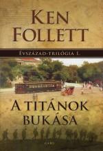 A TITÁNOK BUKÁSA - ÉVSZÁZAD-TRILÓGIA 1. - Ekönyv - FOLLETT, KEN