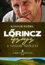 LŐRINCZ GYÖRGY - A SZELÍD SZŐLÉSZ - A BOR FILOZÓFIÁJA - Ekönyv - KÁNTOR ENDRE