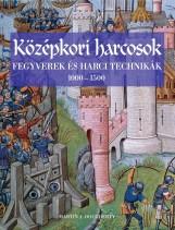 KÖZÉPKORI HARCOSOK - FEGYVEREK ÉS HARCI TECHNIKÁK 1000-1500 - Ekönyv - DOUGHERTY, MARTIN J.