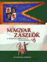 MAGYAR ZÁSZLÓK - A HONFOGLALÁSTÓL NAPJAINKIG - Ekönyv - CS. KOTTRA GYÖRGYI