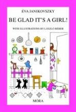 BE GLAD IT'S A GIRL! (ÖRÜLJ, HOGY LÁNY!) - Ebook - JANIKOVSZKY ÉVA