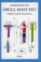 ÖRÜLJ, HOGY FIÚ! - ÚJ BORÍTÓVAL (KÉK) - Ekönyv - JANIKOVSZKY ÉVA
