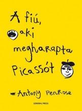 A FIÚ, AKI MEGHARAPTA PICASSÓT - - Ekönyv - PENROSE, ANTONY