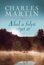 AHOL A FOLYÓ VÉGET ÉR - - Ekönyv - MARTIN, CHARLES L.