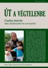 ÚT A VÉGTELENBE - CSABA TESTVÉR GONDOLATAI ISTEN AJÁNDÉKAIRÓL - Ekönyv - BÖJTE CSABA