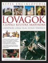 LOVAGOK - A LOVAGI KULTÚRA ARANYKORA - KÉPES ENCIKLOPÉDIA - Ekönyv - PHILLIPS, CHARLES