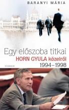 EGY ELŐSZOBA TITKAI - HORN GYULA KÖZELRŐL 1994-1998 - Ekönyv - BARANYI MÁRIA