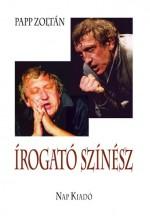 ÍROGATÓ SZÍNÉSZ - Ekönyv - PAPP ZOLTÁN
