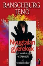 NYUGTALAN GYEREKEK - HIPERAKTIVITÁS ÉS AGRESSZIÓ SERDÜLŐKORBAN - Ekönyv - RANSCHBURG JENŐ