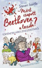 Miért csapott Beethoven a lecsóba? - Ekönyv - Steven Isserlis