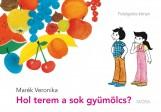 HOL TEREM A SOK GYÜMÖLCS? - FELELGETŐS KÖNYV - Ekönyv - MARÉK VERONIKA