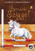 GYERÜNK, SZIGGE! - Ebook - HALLBERG, LIN - NORDQVIST, MARGARETA