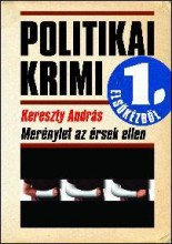 MERÉNYLET AZ ÉRSEK ELLEN - POLITIKAI KRIMI ELSŐKÉZBŐL - - Ebook - KERESZTY ANDRÁS