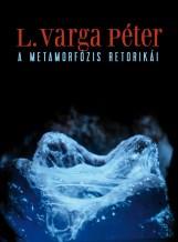 A METAMORFÓZIS RETORIKÁI - Ekönyv - L. VARGA PÉTER