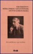 EMLÉKKÖNYV MÓRA FERENC SZÜLETÉSÉNEK 130 ÉVES JUBILEUMÁRA - Ekönyv - BÁBA KIADÓ, SZEGED