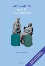 ANTIK ATHÉN NAPI ÖT DRACHMÁBÓL - Ekönyv - MATYSZAK, PHILIP