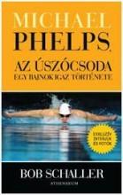 MICHAEL PHELPS, AZ ÚSZÓCSODA - EGY BAJNOK IGAZ TÖRTÉNETE - Ekönyv - SCHALLER, BOB