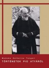 TÖRTÉNETEK PIO ATYÁRÓL - Ekönyv - MADAME KATHARINA TANGARI