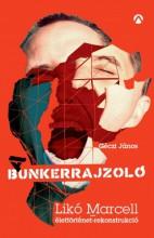 A Bunkerrajzoló - Likó Marcell-élettörténet-rekonstrukció - Ekönyv - Géczi János-Likó Marcell