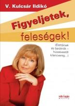 FIGYELJETEK, FELESÉGEK! -  FIGYELJETEK,  FÉRJEK! - Ekönyv - V. KULCSÁR ILDIKÓ