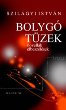 BOLYGÓ TÜZEK - NOVELLÁK, ELBESZÉLÉSEK - Ekönyv - SZILÁGYI ISTVÁN