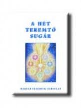 A HÉT TEREMTŐ SUGÁR - Ekönyv - MAGYAR TEOZÓFIAI TÁRSULAT