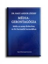 MÉDIAGERONTAGÓGIA - MÉDIA AZ ARANY ÉLETKORBAN, AZ ÉLET HARMADIK HARMADÁBAN - Ebook - DR NAGY ANDOR JÓZSEF