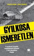 Gyilkosa Ismeretlen - A soroksári tragédia megdöbbentő története a férj elmondása alapján - Ebook - Csikós Klaudia - Gedei Norbert