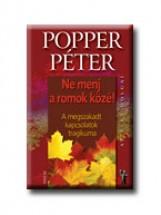 NE MENJ A ROMOK KÖZÉ! A MEGSZAKADT KAPCSOLATOK TRAGIKUMA - AZ ÉLET DOLGAI - Ekönyv - POPPER PÉTER