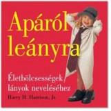 APÁRÓL LEÁNYRA - ÉLETBÖLCSESSÉGEK LÁNYOK NEVELÉSÉHEZ - Ekönyv - HARRISON, HARRY H. , JR.