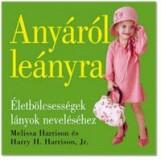 ANYÁRÓL LEÁNYRA - ÉLETBÖLCSESSÉGEK LÁNYOK NEVELÉSÉHEZ - Ebook - HARRISON, HARRY H. , JR.