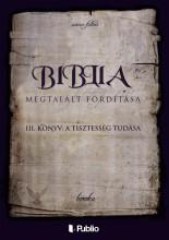 A Biblia Megtalált Fordítása III. könyv: A Tisztesség Tudása - Ekönyv - boroka