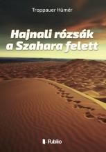 Hajnali rózsák a Szahara felett - Ekönyv - Troppauer Hümér