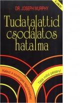 TUDATALATTID CSODÁLATOS HATALMA - KALAUZ A SZORONGÁS LEGYŐZÉSÉHEZ - - Ekönyv - MURPHY, JOSEPH DR.