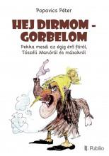 Hej Dirmom - Gorbelom - Ekönyv - Popovics Péter