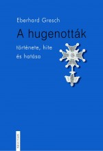 A HUGENOTTÁK TÖRTÉNETE, HITE ÉS VALLÁSA - Ekönyv - GRESCH, EBERHARDT