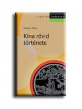 KÍNA RÖVID TÖRTÉNETE - CORVINA TUDÁSTÁR - - Ekönyv - POLONYI PÉTER